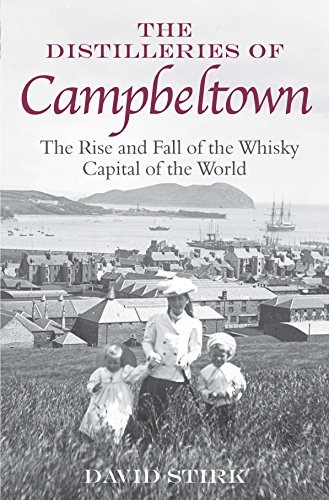 The Distilleries of Campbeltown: The Rise and Fall of the Whisky Capital of the World